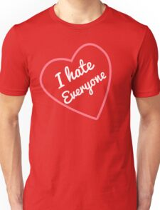 I Hate Everyone Valentines Day Special Unisex T-Shirt