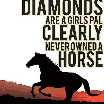 They Said Diamonds Are A Girls Pal Clearly Neverowneda horse by ballardaverill