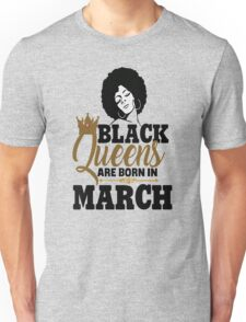 Black Girl Magic Queens Are Born In March Birthday Unisex T-Shirt