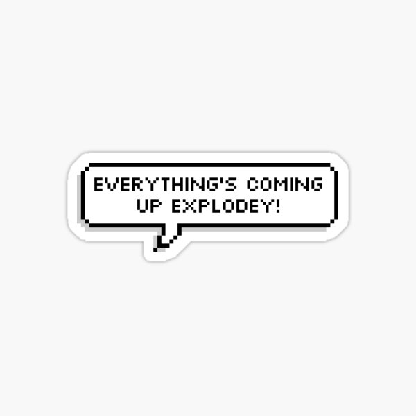 Everythings coming up explodey  Sticker