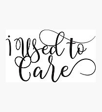 I used to care - ironic - sarcastic typography design Photographic Print