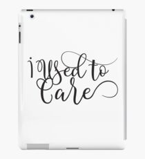 I used to care - ironic - sarcastic typography design iPad Case/Skin