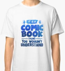 It Is A Comic Book Thing - Comic Books Classic T-Shirt