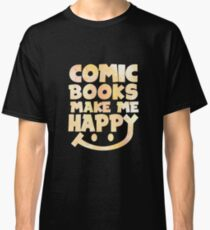 Comic Books Make Me Happy - Comic Books Classic T-Shirt