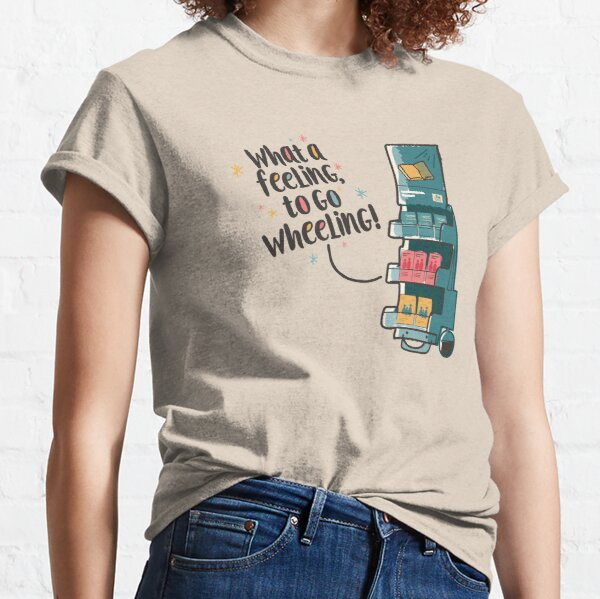 WHAT A FEELING, TO GO WHEELING Classic T-Shirt