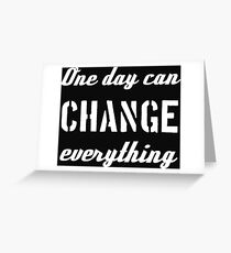 One Day Can Change Everything - Inspirational Saying Greeting Card