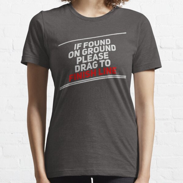 If found on ground, please drag to finish line Essential T-Shirt