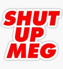 Shut Up Meg Sticker