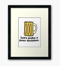Let's Make A Poor Decision - Beer Framed Print
