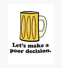 Let's Make A Poor Decision - Beer Photographic Print