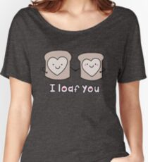 I Loaf You Women's Relaxed Fit T-Shirt