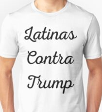 Latinas Contra (Against) Trump Unisex T-Shirt