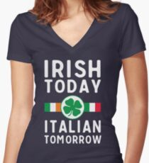 Irish today. Italian tomorrow Women's Fitted V-Neck T-Shirt