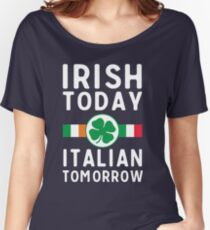 Irish today. Italian tomorrow Women's Relaxed Fit T-Shirt