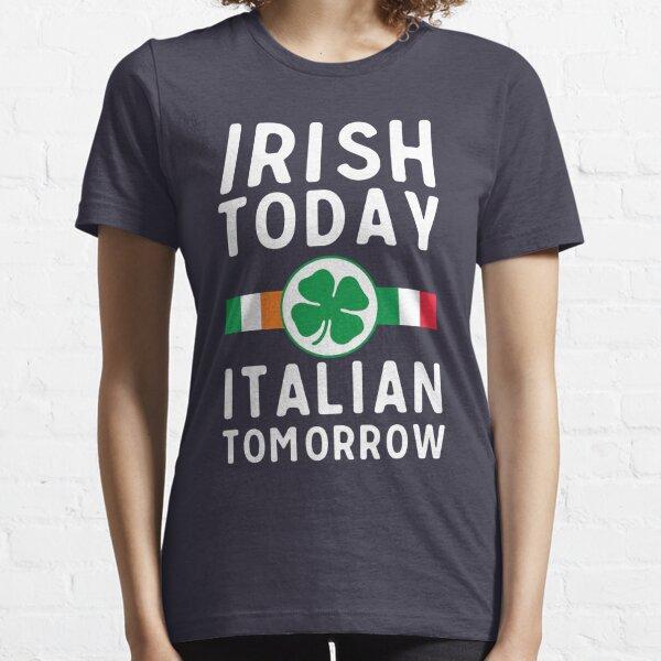 Irish today. Italian tomorrow Essential T-Shirt