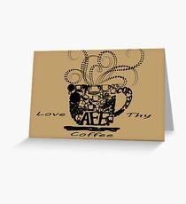 Love Thy Coffee Greeting Card