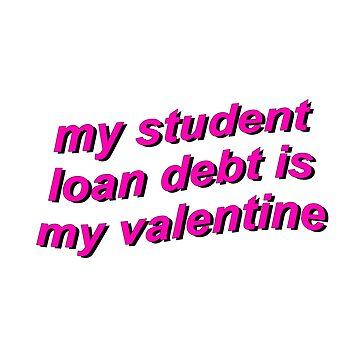 My student loan debt is my valentine {FULL} by sadboyss