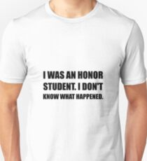 Honor Student What Happened Unisex T-Shirt