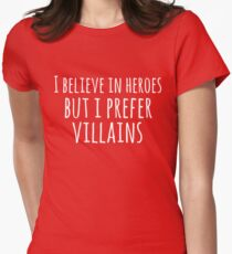 i believe in heroes but i prefer VILLAINS (white) T-Shirt