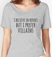 i believe in heroes but i prefer VILLAINS #black Women's Relaxed Fit T-Shirt