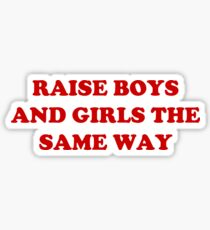raise boys and girls the same way  Sticker