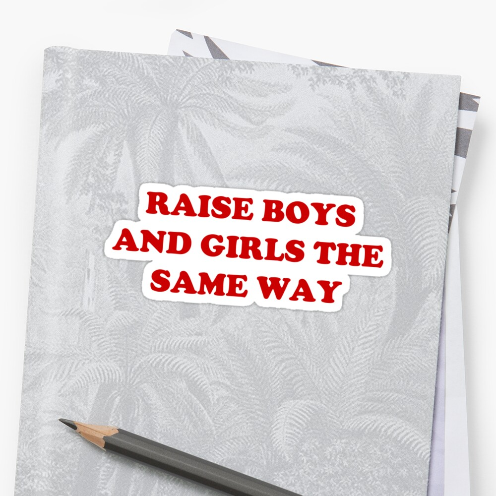 raise boys and girls the same way  by Kirsikankukka