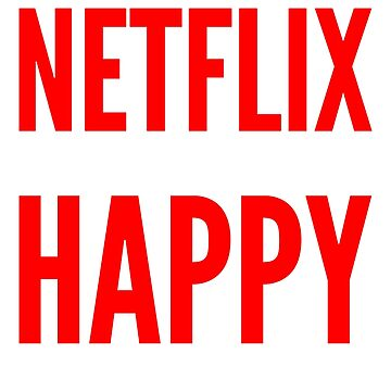 Netflix makes me happy. You, not so much by ggshirts