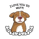 I Love You So Mutt by KickingCones