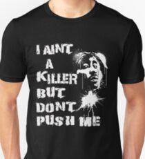 I Aint a kill but dont push me Unisex T-Shirt