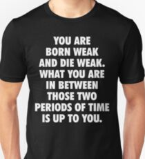You Are Born Weak and Die Weak Unisex T-Shirt