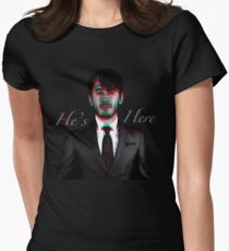 He's Here  T-Shirt