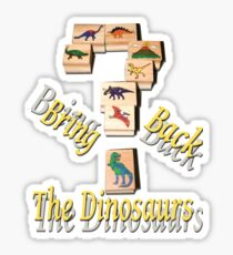 Bring Back The Dinosaurs Sticker