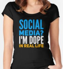 Social media? I'm dope in real life Women's Fitted Scoop T-Shirt
