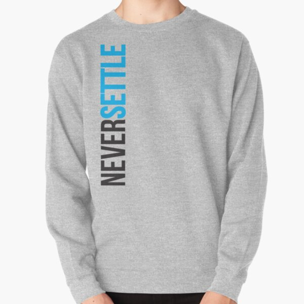 Never Settle. Pullover Sweatshirt