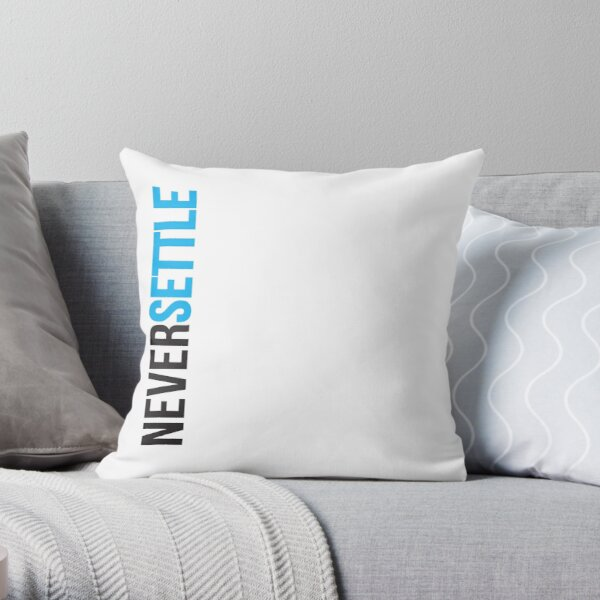 Never Settle. Throw Pillow