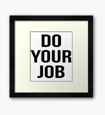 do your job Framed Print