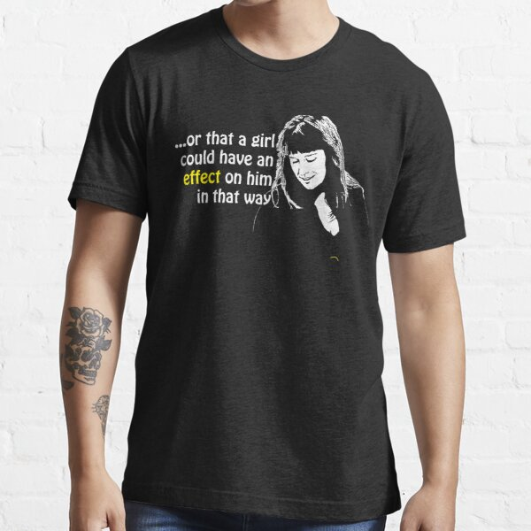 ...a girl could have an effect on him in that way. Essential T-Shirt