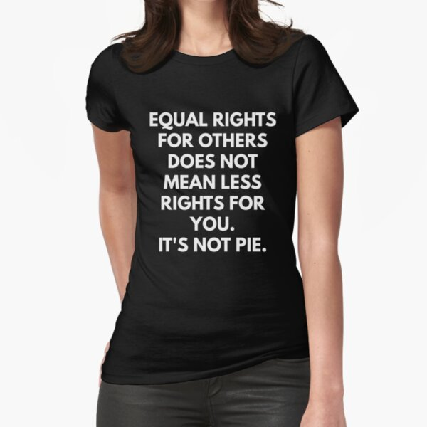 Equal Rights For Others Does Not Mean Less Rights For You Fitted T-Shirt