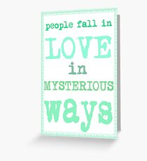 People fall in love in mysterious ways Greeting Card