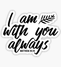 I am with you always Matthew 28:20 Bible verse Black & white Sticker
