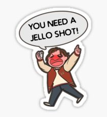 You Need A Jello Shot! Sticker