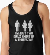 I'M JUST TWO GIRLS SHORT OF A THREESOME Tank Top