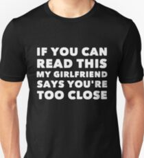 If You Can Read This My Girlfriend Says Your Too Close Unisex T-Shirt