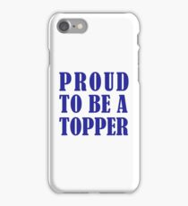 Proud To Be A Topper iPhone Case/Skin