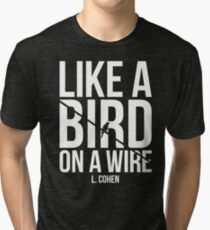 Like A Bird On A Wire L. Cohen Tri-blend T-Shirt