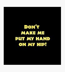 """Gold lettering with the message """"Don't Make Me Put My Hand On My Hip"""". Photographic Print"""