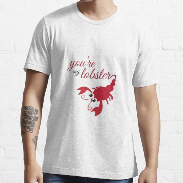You're my lobster Essential T-Shirt