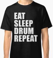 Eat Sleep Drum Repeat Cute For T Shirt Man Men Woman Women Music Band Drummer Drumming Player Classic T-Shirt