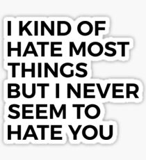 i kind of hate most things... Sticker