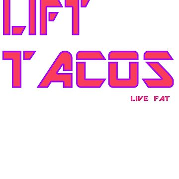 Lift Tacos by earlstevens